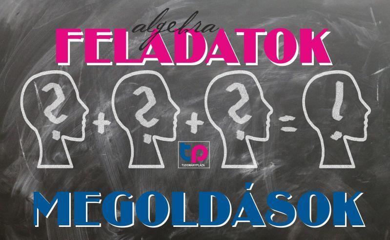 Feladatok és megoldások (algebra)